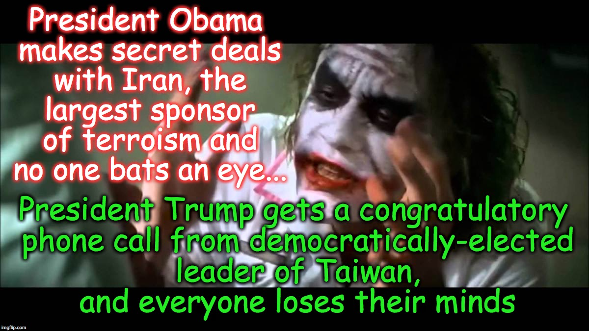 ... the in-the-tanker Media propaganda goes on | President Obama makes secret deals with Iran, the largest sponsor of terroism and no one bats an eye... President Trump gets a congratulator | image tagged in joker nobody bats an eye,donald trump,barack obama,taiwan | made w/ Imgflip meme maker
