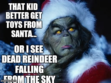 THAT KID BETTER GET TOYS FROM SANTA... OR I SEE DEAD REINDEER FALLING FROM THE SKY | made w/ Imgflip meme maker