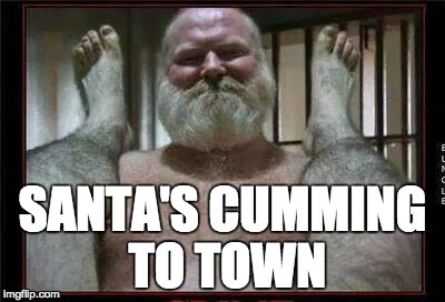 Santa's Coming To Town | SANTA'S CUMMING TO TOWN | image tagged in dirty santa,bad santa,christmas funny,santa sex,santa clause,sexy santa | made w/ Imgflip meme maker