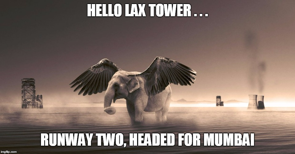 HELLO LAX TOWER . . . RUNWAY TWO, HEADED FOR MUMBAI | made w/ Imgflip meme maker