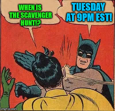 ghostofchurch's 2nd Scavenger Hunt - Tuesday at 9pm EST - Details In The Comments | WHEN IS THE SCAVENGER HUNT!? TUESDAY AT 9PM EST! | image tagged in memes,batman slapping robin,ghostofchurch's scavenger hunt,ghostofchurch,scavenger hunt | made w/ Imgflip meme maker