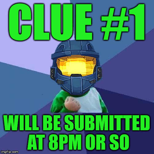 1befyj | CLUE #1 WILL BE SUBMITTED AT 8PM OR SO | image tagged in 1befyj | made w/ Imgflip meme maker