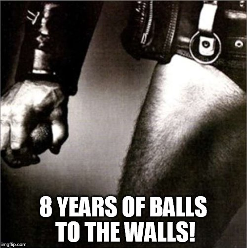 8 YEARS OF BALLS TO THE WALLS! | made w/ Imgflip meme maker