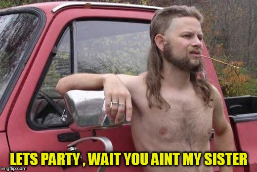 LETS PARTY , WAIT YOU AINT MY SISTER | made w/ Imgflip meme maker
