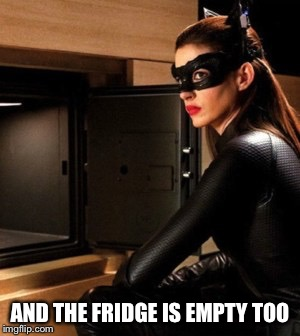 AND THE FRIDGE IS EMPTY TOO | made w/ Imgflip meme maker