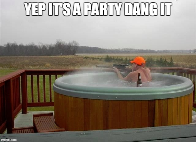 YEP IT'S A PARTY DANG IT | made w/ Imgflip meme maker