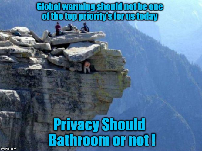 Privacy is hard to come by these days  | Global warming should not be one of the top priority's for us today Privacy Should  Bathroom or not ! | image tagged in man taking a shit on mountain | made w/ Imgflip meme maker