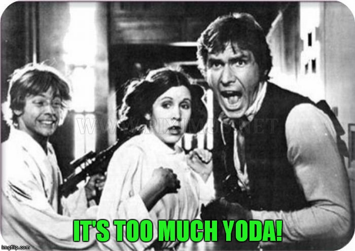 IT'S TOO MUCH YODA! | made w/ Imgflip meme maker