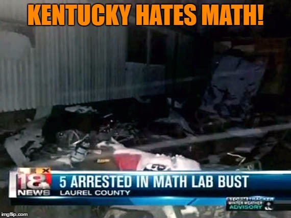 Math illegal in KY | KENTUCKY HATES MATH! | image tagged in math illegal in ky | made w/ Imgflip meme maker