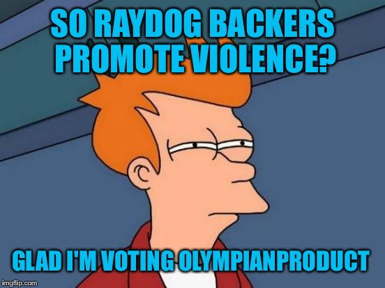 Futurama Fry Meme | SO RAYDOG BACKERS PROMOTE VIOLENCE? GLAD I'M VOTING OLYMPIANPRODUCT | image tagged in memes,futurama fry | made w/ Imgflip meme maker