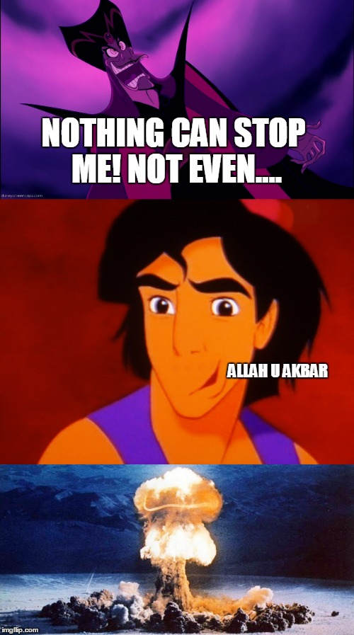 NOTHING CAN STOP ME! NOT EVEN.... ALLAH U AKBAR | image tagged in allahu akbar | made w/ Imgflip meme maker