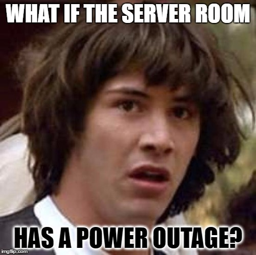 Conspiracy Keanu Meme | WHAT IF THE SERVER ROOM HAS A POWER OUTAGE? | image tagged in memes,conspiracy keanu | made w/ Imgflip meme maker