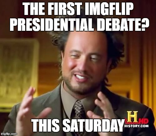 Did I Mention It's Going To Be A Rap Battle? | THE FIRST IMGFLIP PRESIDENTIAL DEBATE? THIS SATURDAY | image tagged in memes,ancient aliens,imgflip debate,epic rap battles of history | made w/ Imgflip meme maker