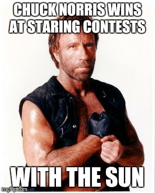 Chuck Norris Flex Meme | CHUCK NORRIS WINS AT STARING CONTESTS WITH THE SUN | image tagged in memes,chuck norris flex,chuck norris | made w/ Imgflip meme maker