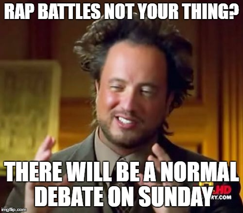 Second Imgflip Presidential Debate Will Be This Sunday | RAP BATTLES NOT YOUR THING? THERE WILL BE A NORMAL DEBATE ON SUNDAY | image tagged in memes,ancient aliens,imgflip debates | made w/ Imgflip meme maker