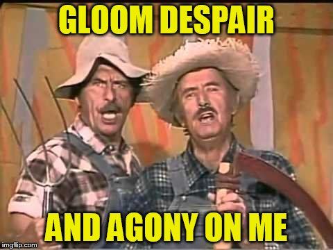 GLOOM DESPAIR AND AGONY ON ME | made w/ Imgflip meme maker