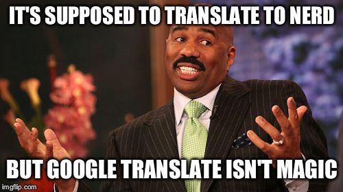 Steve Harvey Meme | IT'S SUPPOSED TO TRANSLATE TO NERD BUT GOOGLE TRANSLATE ISN'T MAGIC | image tagged in memes,steve harvey | made w/ Imgflip meme maker