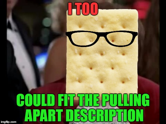 I TOO COULD FIT THE PULLING APART DESCRIPTION | made w/ Imgflip meme maker