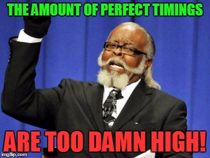 Too Damn High Meme | THE AMOUNT OF PERFECT TIMINGS ARE TOO DAMN HIGH! | image tagged in memes,too damn high | made w/ Imgflip meme maker