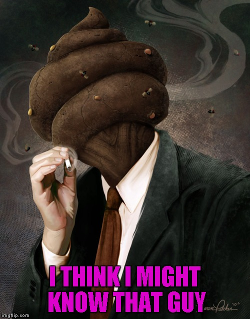 I THINK I MIGHT KNOW THAT GUY | made w/ Imgflip meme maker