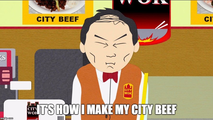 IT'S HOW I MAKE MY CITY BEEF | made w/ Imgflip meme maker