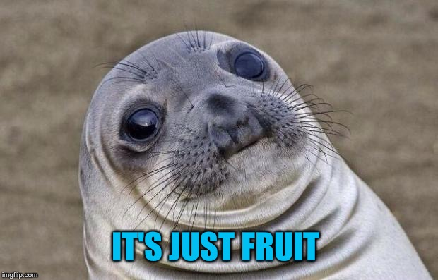 Awkward Moment Sealion Meme | IT'S JUST FRUIT | image tagged in memes,awkward moment sealion | made w/ Imgflip meme maker
