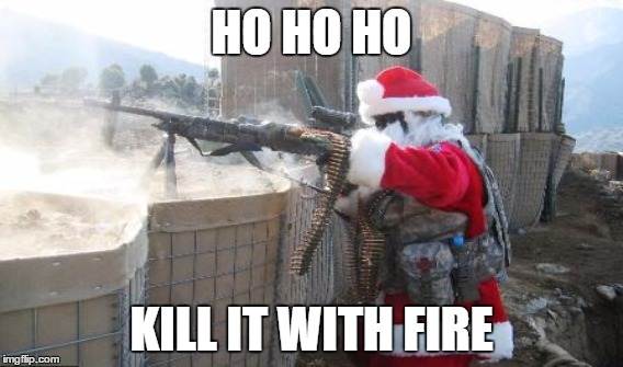 HO HO HO KILL IT WITH FIRE | made w/ Imgflip meme maker