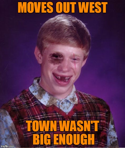 MOVES OUT WEST TOWN WASN'T BIG ENOUGH | made w/ Imgflip meme maker