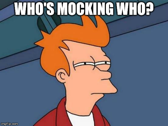 Futurama Fry Meme | WHO'S MOCKING WHO? | image tagged in memes,futurama fry | made w/ Imgflip meme maker