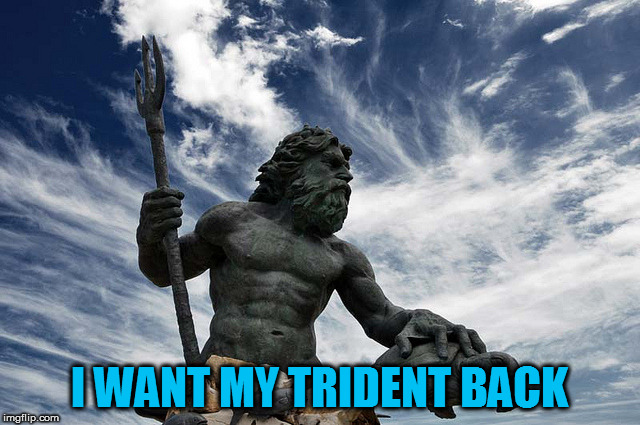 I WANT MY TRIDENT BACK | made w/ Imgflip meme maker