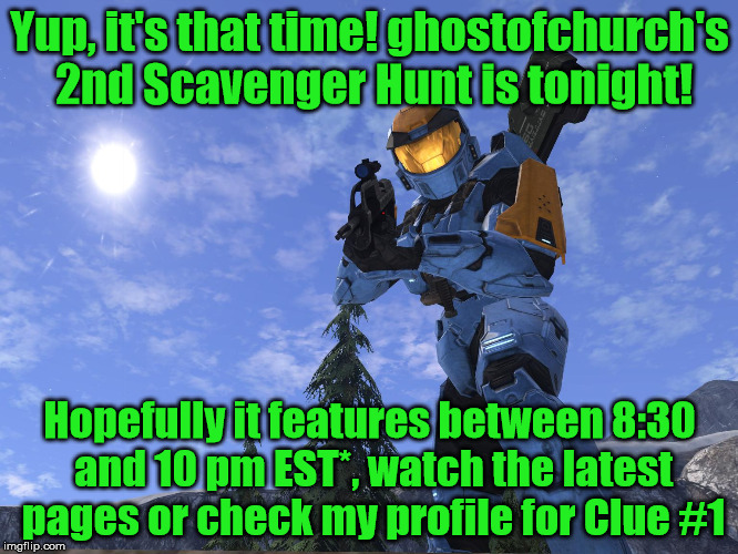ghostofchurch's 2nd Scavenger Hunt - TONIGHT @ approx 9pm EST- Details in the Comments, Maybe Even a Clue For Reading The Title |  Yup, it's that time! ghostofchurch's 2nd Scavenger Hunt is tonight! Hopefully it features between 8:30 and 10 pm EST*, watch the latest pages or check my profile for Clue #1 | image tagged in demonic penguin halo 3,ghostofchurch's scavenger hunt,ghostofchurch,scavenger hunt,it says clue 1 so is this a clue | made w/ Imgflip meme maker
