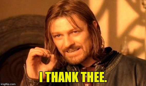 One Does Not Simply Meme | I THANK THEE. | image tagged in memes,one does not simply | made w/ Imgflip meme maker