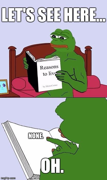 Blank Pepe Reasons to Live Meme Generator - Imgflip