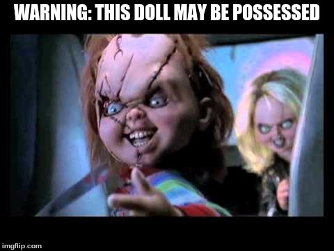 WARNING: THIS DOLL MAY BE POSSESSED | made w/ Imgflip meme maker