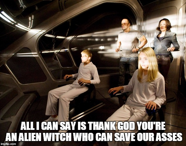 ALL I CAN SAY IS THANK GOD YOU'RE AN ALIEN WITCH WHO CAN SAVE OUR ASSES | made w/ Imgflip meme maker