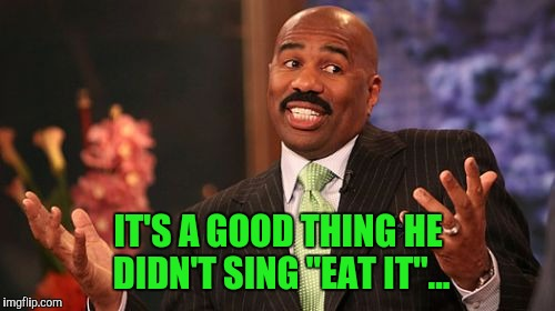 "Steve Harvey Meme | IT'S A GOOD THING HE DIDN'T SING ""EAT IT""... 