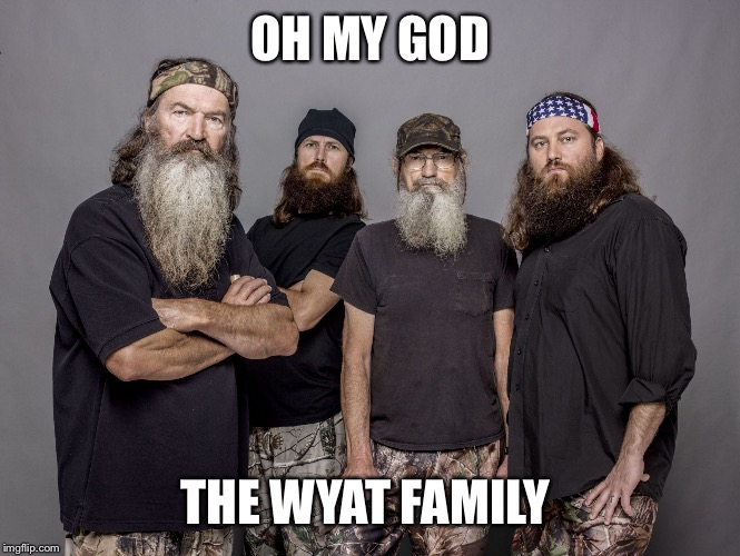Some retard once told me this  | OH MY GOD THE WYAT FAMILY | image tagged in duck dynasty,wwe,bray wyatt | made w/ Imgflip meme maker