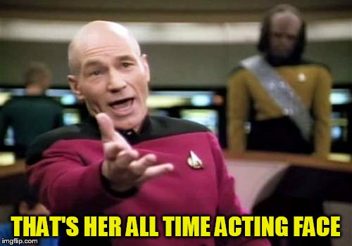 Picard Wtf Meme | THAT'S HER ALL TIME ACTING FACE | image tagged in memes,picard wtf | made w/ Imgflip meme maker