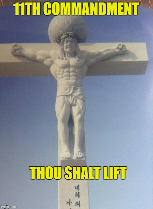 SuperJesus  | 11TH COMMANDMENT THOU SHALT LIFT | image tagged in lifting,lift,jesus,christian | made w/ Imgflip meme maker