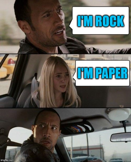 The Rock Driving Meme | I'M ROCK I'M PAPER | image tagged in memes,the rock driving | made w/ Imgflip meme maker