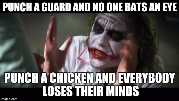 Skyrim logic. | PUNCH A GUARD AND NO ONE BATS AN EYE PUNCH A CHICKEN AND EVERYBODY LOSES THEIR MINDS | image tagged in memes,and everybody loses their minds | made w/ Imgflip meme maker