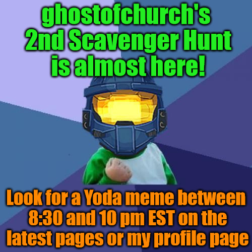 ghostofchurch's 2nd imgflip Scavenger Hunt - Tonight between 8:30 and 10 p.m. EST! Details in the Comments | ghostofchurch's 2nd Scavenger Hunt is almost here! Look for a Yoda meme between 8:30 and 10 pm EST on the latest pages or my profile page | image tagged in success church,ghostofchurch's scavenger hunt,ghostofchurch,scavenger hunt | made w/ Imgflip meme maker