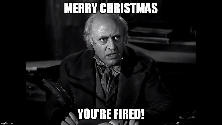MERRY CHRISTMAS YOU'RE FIRED! | made w/ Imgflip meme maker
