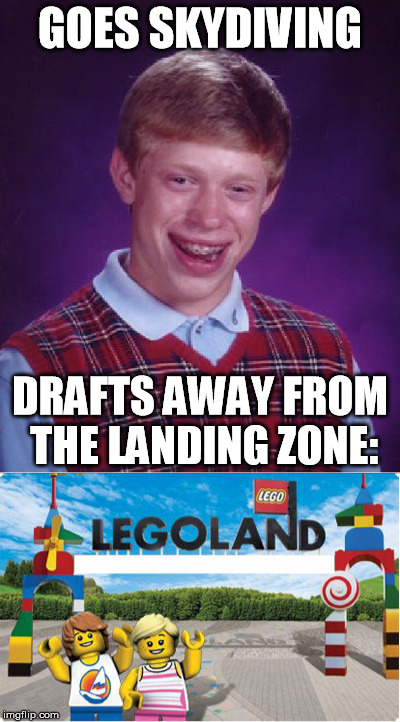 and he's barefoot | GOES SKYDIVING DRAFTS AWAY FROM THE LANDING ZONE: | image tagged in memes,bad luck brian,skydiving,stepping on a lego | made w/ Imgflip meme maker