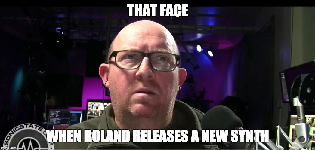 THAT FACE WHEN ROLAND RELEASES A NEW SYNTH | image tagged in roland,synth,synthesizer,sonicstate,sonictalk,sonicnick | made w/ Imgflip meme maker