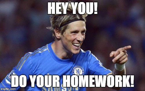 Torreshit | HEY YOU! DO YOUR HOMEWORK! | image tagged in memes,torreshit | made w/ Imgflip meme maker