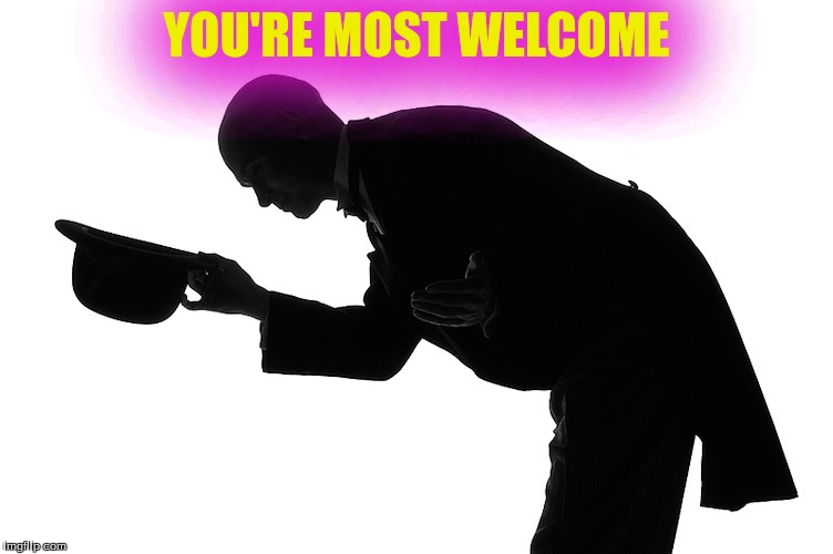 YOU'RE MOST WELCOME | made w/ Imgflip meme maker