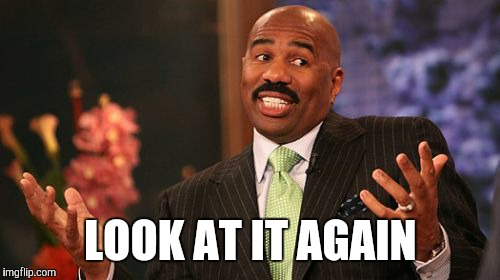 Steve Harvey Meme | LOOK AT IT AGAIN | image tagged in memes,steve harvey | made w/ Imgflip meme maker