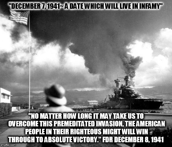 "We are compelled to forgive. Yet to forgive is not to forget. | ""DECEMBER 7, 1941~ A DATE WHICH WILL LIVE IN INFAMY"" ""NO MATTER HOW LONG IT MAY TAKE US TO OVERCOME THIS PREMEDITATED INVASION, THE AMERICAN 