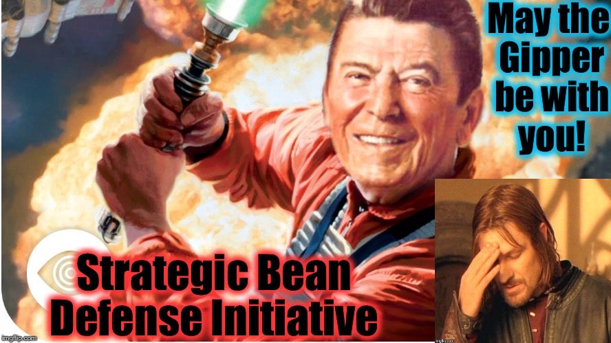 May the Gipper be with you! Strategic Bean Defense Initiative | made w/ Imgflip meme maker